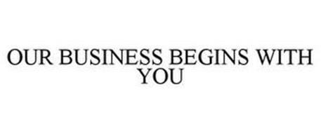 OUR BUSINESS BEGINS WITH YOU