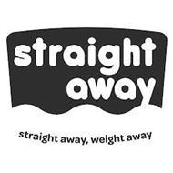 STRAIGHT AWAY STRAIGHT AWAY, WEIGHT AWAY