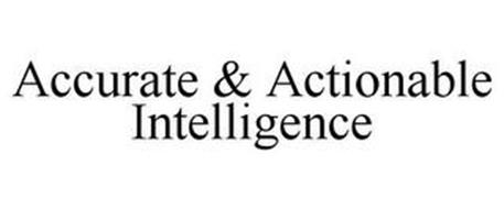 ACCURATE & ACTIONABLE INTELLIGENCE