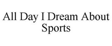 ALL DAY I DREAM ABOUT SPORTS