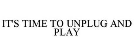 IT'S TIME TO UNPLUG AND PLAY