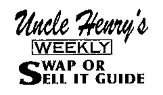 UNCLE HENRY'S WEEKLY SWAP OR SELL IT GUIDE