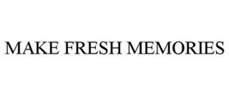 MAKE FRESH MEMORIES
