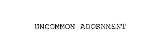 UNCOMMON ADORNMENT