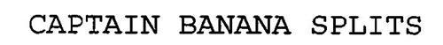 CAPTAIN BANANA SPLITS