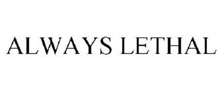ALWAYS LETHAL