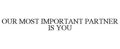 OUR MOST IMPORTANT PARTNER IS YOU