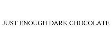 JUST ENOUGH DARK CHOCOLATE