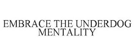 EMBRACE THE UNDERDOG MENTALITY