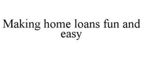 MAKING HOME LOANS FUN AND EASY