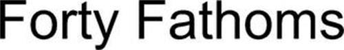 FORTY FATHOMS