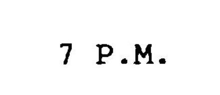 7 P.M.