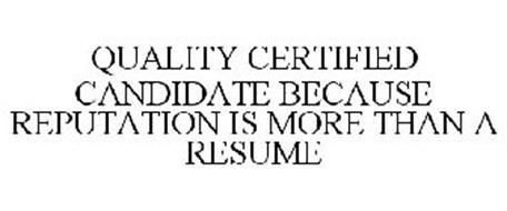 QUALITY CERTIFIED CANDIDATE BECAUSE REPUTATION IS MORE THAN A RESUME