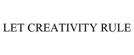 LET CREATIVITY RULE