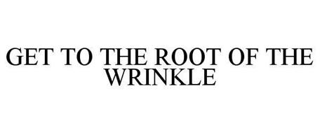 GET TO THE ROOT OF THE WRINKLE