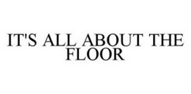 IT'S ALL ABOUT THE FLOOR
