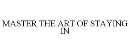 MASTER THE ART OF STAYING IN