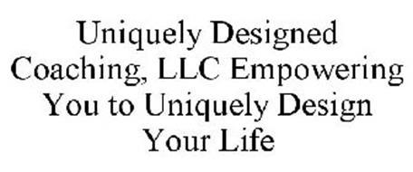 UNIQUELY DESIGNED COACHING, LLC EMPOWERING YOU TO UNIQUELY DESIGN YOUR LIFE