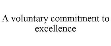 A VOLUNTARY COMMITMENT TO EXCELLENCE