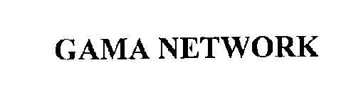 GAMA NETWORK
