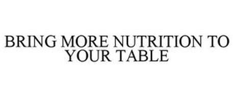BRING MORE NUTRITION TO YOUR TABLE