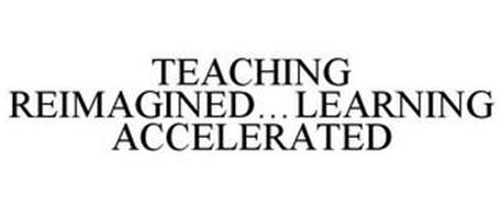 TEACHING REIMAGINED...LEARNING ACCELERATED