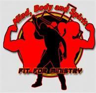 MIND, BODY AND SPIRIT FIT FOR MINISTRY