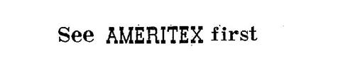 SEE AMERITEX FIRST