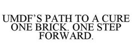 UMDF'S PATH TO A CURE ONE BRICK. ONE STEP FORWARD.
