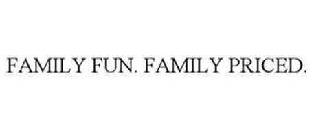 FAMILY FUN. FAMILY PRICED.