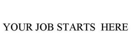 YOUR JOB STARTS HERE