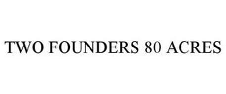 TWO FOUNDERS 80 ACRES