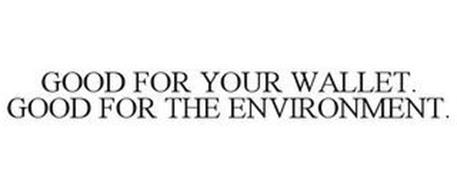 GOOD FOR YOUR WALLET. GOOD FOR THE ENVIRONMENT.