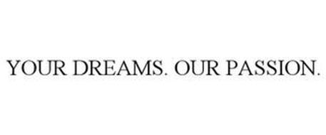 YOUR DREAMS. OUR PASSION.