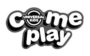 COME PLAY UNIVERSAL KIDS