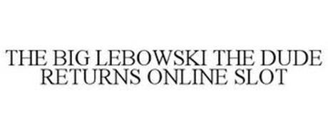 THE BIG LEBOWSKI THE DUDE RETURNS ONLINE SLOT