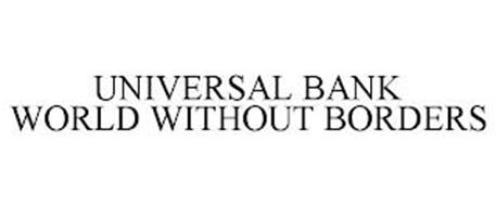 UNIVERSAL BANK WORLD WITHOUT BORDERS