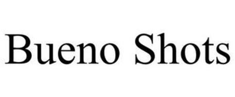 BUENO SHOTS