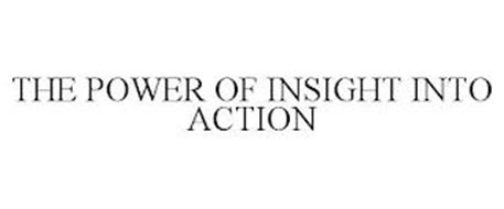 THE POWER OF INSIGHT INTO ACTION