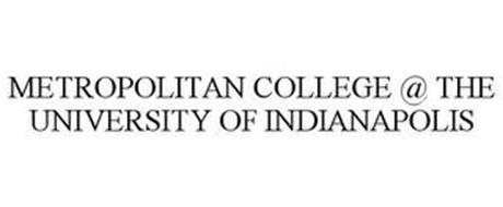 METROPOLITAN COLLEGE @ THE UNIVERSITY OF INDIANAPOLIS