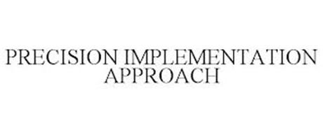 PRECISION IMPLEMENTATION APPROACH