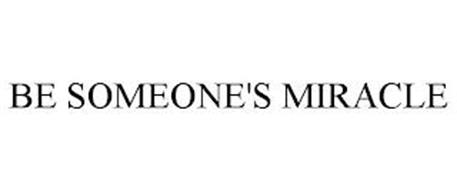 BE SOMEONE'S MIRACLE