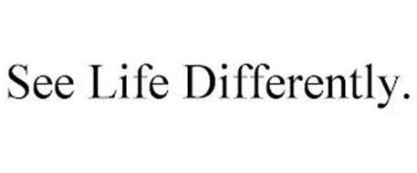 SEE LIFE DIFFERENTLY.