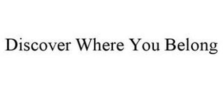DISCOVER WHERE YOU BELONG