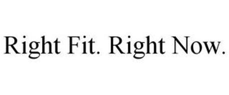 RIGHT FIT. RIGHT NOW.
