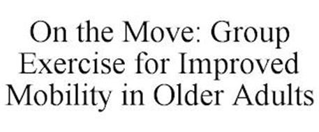 ON THE MOVE: GROUP EXERCISE FOR IMPROVED MOBILITY IN OLDER ADULTS