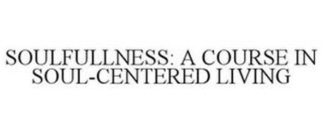 SOULFULLNESS: A COURSE IN SOUL-CENTERED LIVING