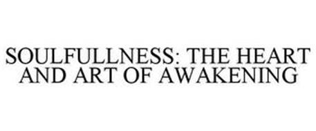 SOULFULLNESS: THE HEART AND ART OF AWAKENING