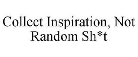 COLLECT INSPIRATION, NOT RANDOM SH*T