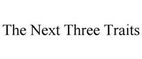 THE NEXT THREE TRAITS